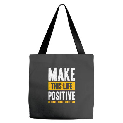 Make This Life Positive Tote Bags Designed By Nurart