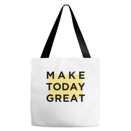 Make Today Great Tote Bags Designed By Nurart