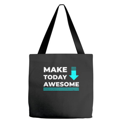 Make Today Awesome Tote Bags Designed By Nurart
