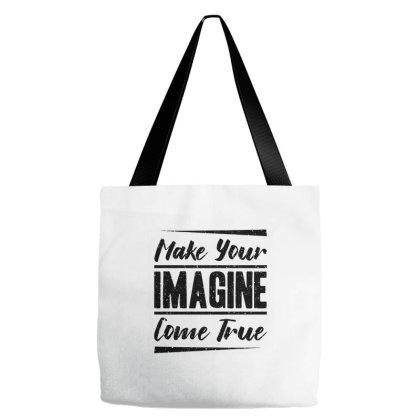 Make Your Imagine Come True Tote Bags Designed By Nurart