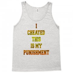 I CHEATED THIS IS MY PUNISHMENT Tank Top | Artistshot
