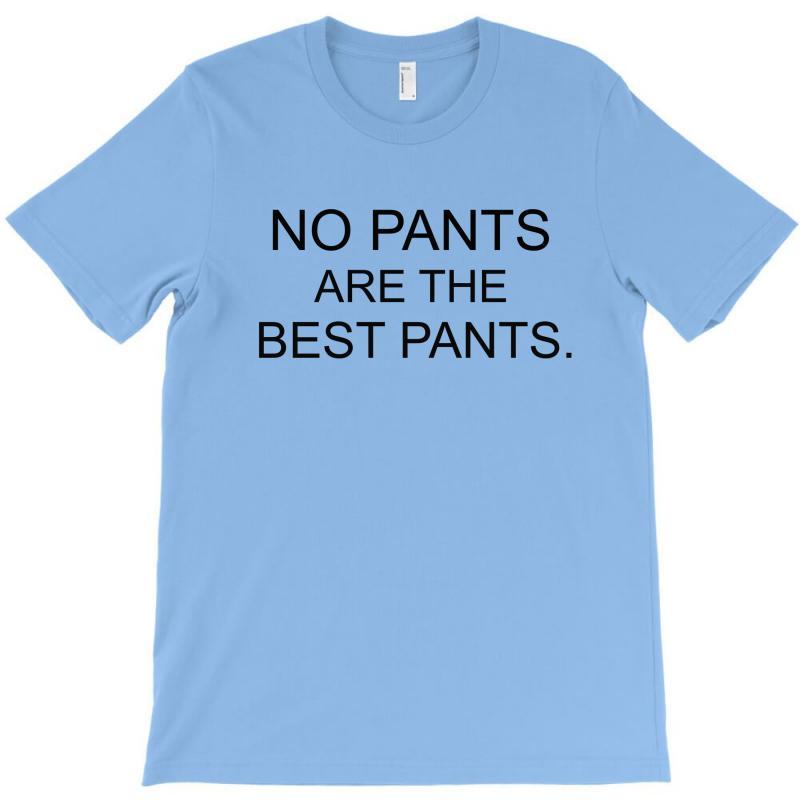 No Pants Are The Best Pants T-shirt | Artistshot