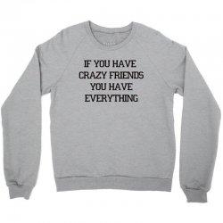 if you have CRAZY FRIENDS Crewneck Sweatshirt | Artistshot
