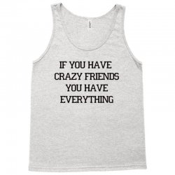 if you have CRAZY FRIENDS Tank Top | Artistshot