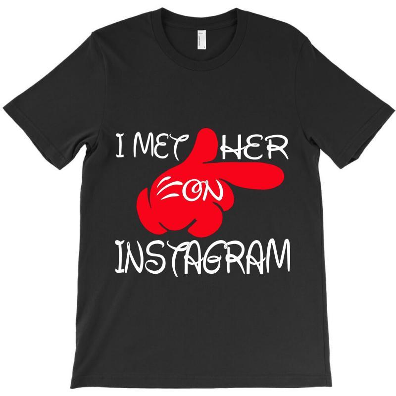 I Met Her On Istagram T-shirt | Artistshot