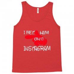 i met him on instagram Tank Top | Artistshot