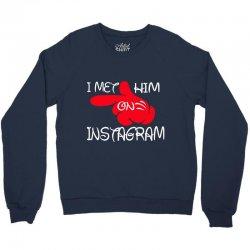 i met him on instagram Crewneck Sweatshirt | Artistshot