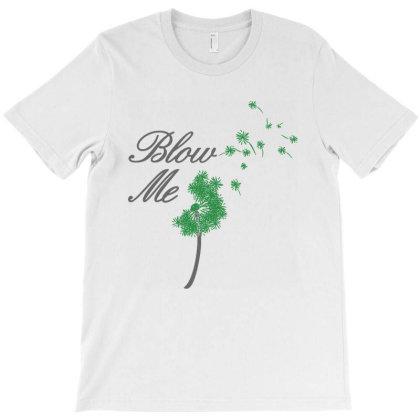 Blow Me Flower T-shirt Designed By La Bold