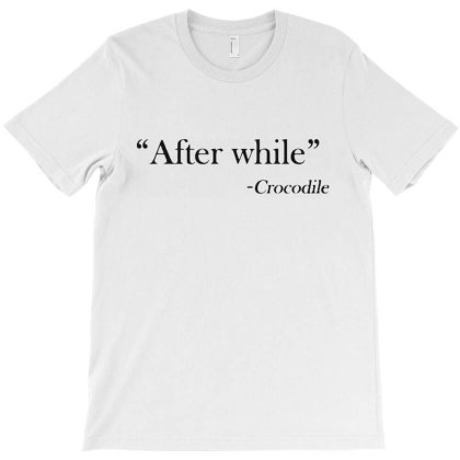 After While   Crocodile T-shirt Designed By La Bold