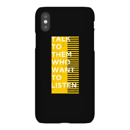 Talk To Them Who Want To Listen Iphonex Case Designed By Nurart