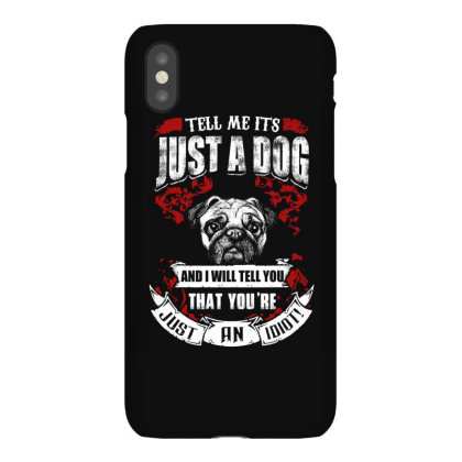 Tell Me Its Just A Dog   Funny Pug T Shirt Iphonex Case Designed By Gnuh79