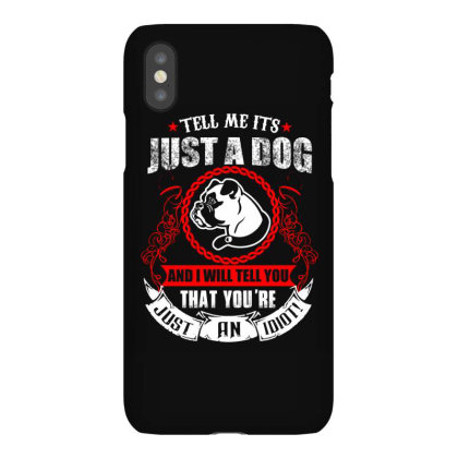 Tell Me Its Just A Dog And I Will Tell You T Shirt Iphonex Case Designed By Gnuh79