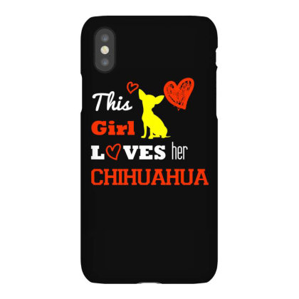 This Girl Loves Her Chihuahua  T Shirt Iphonex Case Designed By Gnuh79