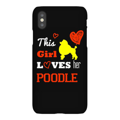 This Girl Loves Her Poodle T Shirt Iphonex Case Designed By Gnuh79
