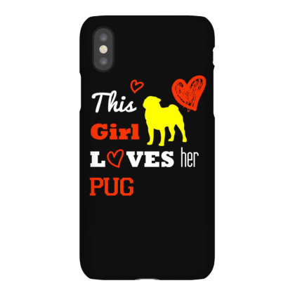 This Girl Loves Her Pug  T Shirt Iphonex Case Designed By Gnuh79