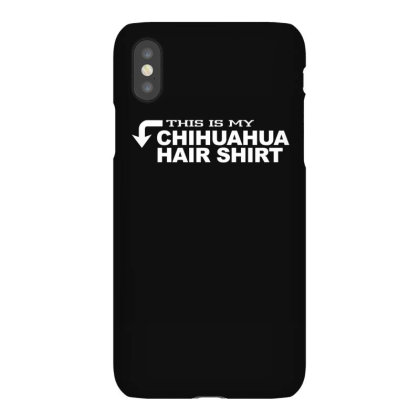 This Is My Chihuahua Hair T Shirt Iphonex Case Designed By Gnuh79