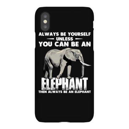 Always Be Your Self Unless You Can Be An Elephant T Shirt Iphonex Case Designed By Gnuh79