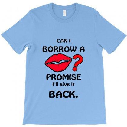 Can I Borrow A Kiss T-shirt Designed By Hntllc