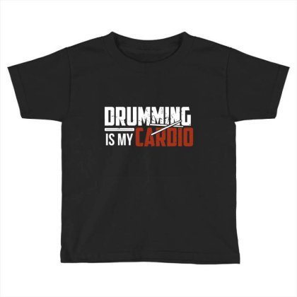 Drumming Is My Cardio Toddler T-shirt Designed By Victor_33