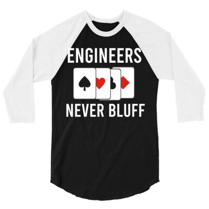 Engineers Never Bluff 3/4 Sleeve Shirt Designed By Victor_33