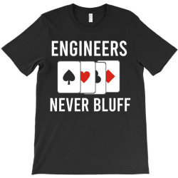 engineers never bluff T-Shirt | Artistshot