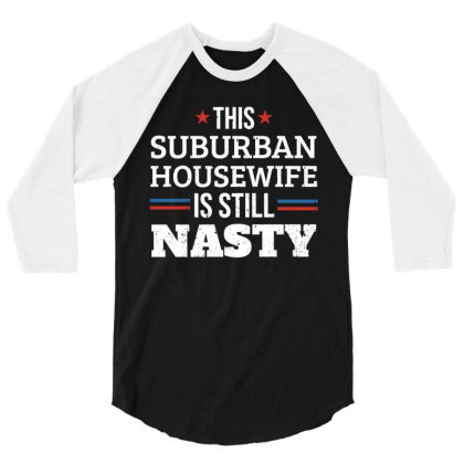 This Suburban Housewife Is Still Nasty 3/4 Sleeve Shirt Designed By Schulz-12