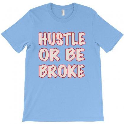 Hustle Or Be Broke T-shirt Designed By Hntllc