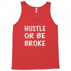 hustle or be broke Tank Top | Artistshot