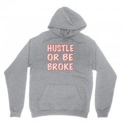hustle or be broke Unisex Hoodie | Artistshot