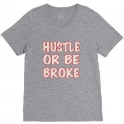 hustle or be broke V-Neck Tee | Artistshot