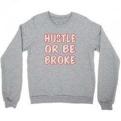 hustle or be broke Crewneck Sweatshirt | Artistshot