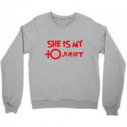 she is my juliet Crewneck Sweatshirt | Artistshot