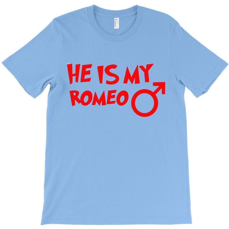 He Is My Romeo T-shirt | Artistshot