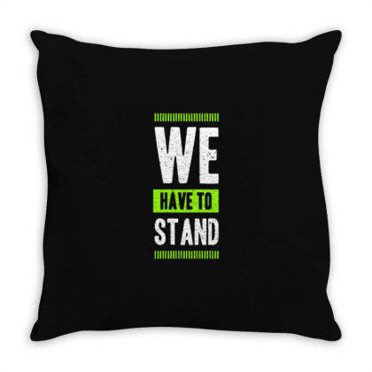 We Have To Stand Throw Pillow Designed By Nurart