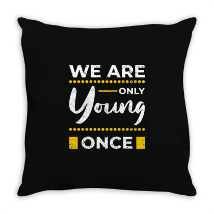 We Are Only Young Once Throw Pillow Designed By Nurart