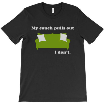 My Couch Pulls Out I Don't T-shirt Designed By Allstar