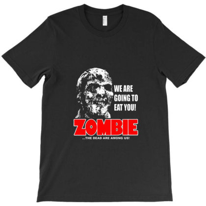 We Are Going To Eat You Zombie T-shirt Designed By Blanrem