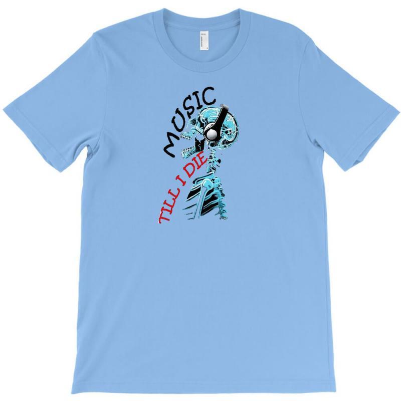 Music Till I Die T-shirt   Artistshot