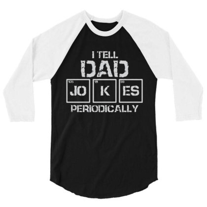 I Tell Dad Jokes Periodically 3/4 Sleeve Shirt Designed By Victor_33