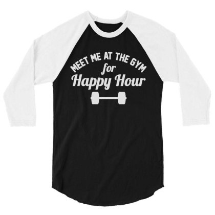 Meet Me At The Gym Happy Hour 3/4 Sleeve Shirt Designed By Allstar