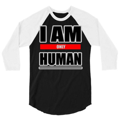 I Am Only Human 3/4 Sleeve Shirt Designed By Victor_33