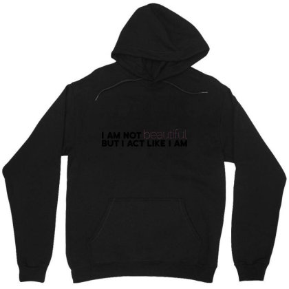 I Am Not Beautiful But I Act Like I Am Unisex Hoodie Designed By Victor_33