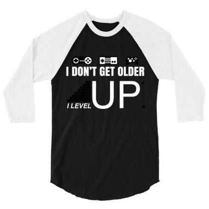 I Dont Get Older I Level Up 3/4 Sleeve Shirt Designed By Victor_33