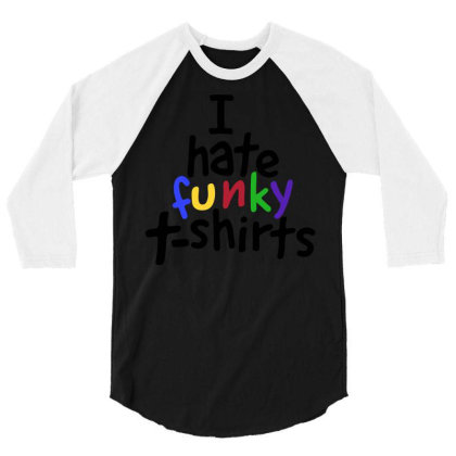 I Hate Funky T Shirts 3/4 Sleeve Shirt Designed By Victor_33