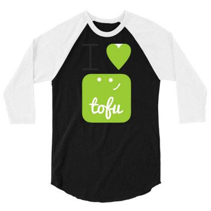 I Love Tofu 3/4 Sleeve Shirt Designed By Victor_33