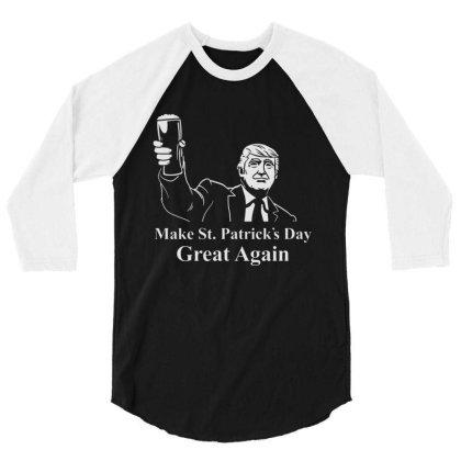 Make St Patricks Day Great Again 3/4 Sleeve Shirt Designed By Allstar