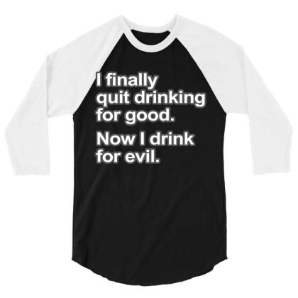 I Quit Drinking 3/4 Sleeve Shirt Designed By Victor_33