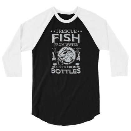 I Rescue Fish From Water And Beer From Bottles 3/4 Sleeve Shirt Designed By Victor_33