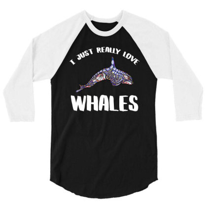 I Just Really Love Whales T Shirt 3/4 Sleeve Shirt Designed By Gnuh79