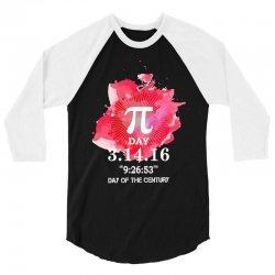 The PI Day Of The Century 3/4 Sleeve Shirt   Artistshot